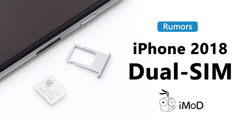 Iphone 2018 Dual Sim Apple Sim And Physical Sim Rumors